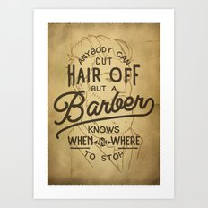 Anybody Can Cut Hair Off, But A Barber Knows When And Where To Stop Art Print