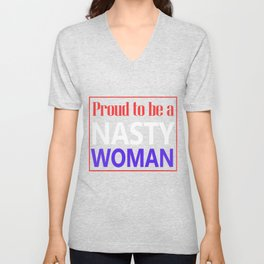Proud to be A Nasty Woman - Hillary Clinton Unisex V-Neck