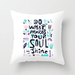Do What Makes Soul Shine Throw Pillow