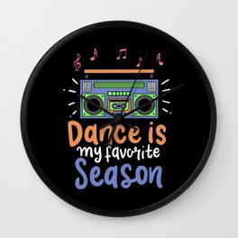 Dance Is My Favorite Season - Funny Dancer Gift Wall Clock