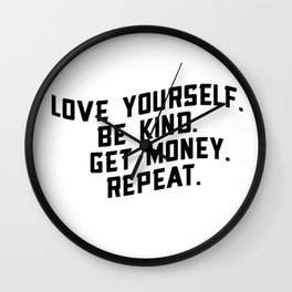 Love Yourself. Be Kind. And Get Money. Wall Clock