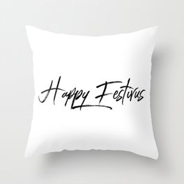 Happy Festivus! Throw Pillow