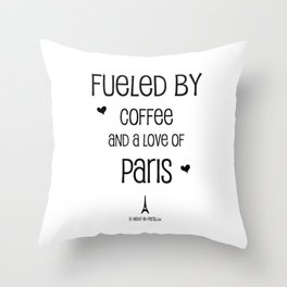 Fueled by Coffee and Love of Paris Throw Pillow