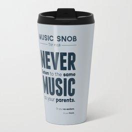 Never Listen to the Same Music — Music Snob Tip #128 Travel Mug