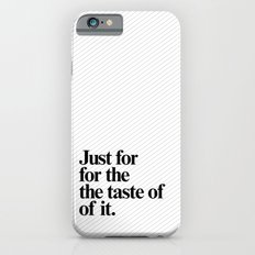 Just for the taste of it Slim Case iPhone 6s