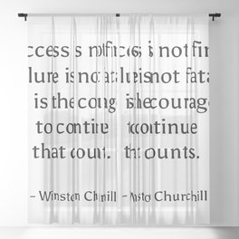 Success is not final, failure is not fatal - it is the courage to continue that counts. - Winston Ch Sheer Curtain