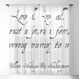 Love all, trust a few, do wrong to none. - William Shakespeare Sheer Curtain