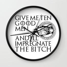 Tyrion's Hand's King - Give me ten good men and I'll impregnate the bitch Wall Clock