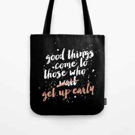 Get up early Tote Bag