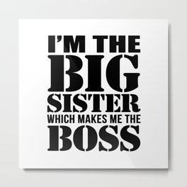 I'm the Big Sister Which Makes Me the Boss Metal Print