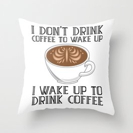 I Don't Drink Coffee To Wake Up Throw Pillow