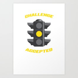Funny Yellow Traffic Light Challenge Accepted Art Print