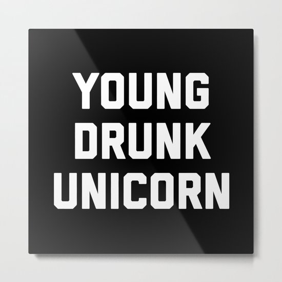 Young Drunk Unicorn Funny Quote Metal Print