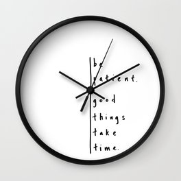 """Be Patient - Design #3 of the """"Words To Live By"""" series Wall Clock"""