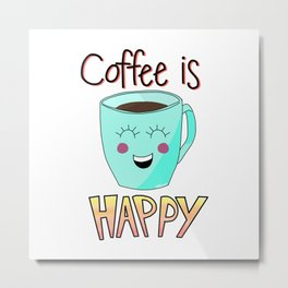 A cup of Happy Coffee Metal Print