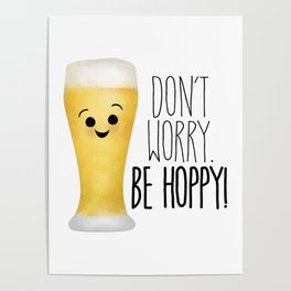 Beer | Don't Worry Be Hoppy Poster