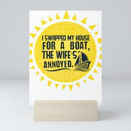 Boater Gift Swapped My House For a Boat The Wife's Annoyed Sailing Gift Mini Art Print