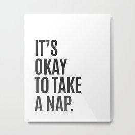 It's Okay To Take A Nap Metal Print