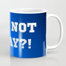 Why Not Today?! Coffee Mug