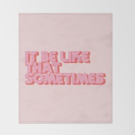 """It be like that sometimes"" Pink Throw Blanket"