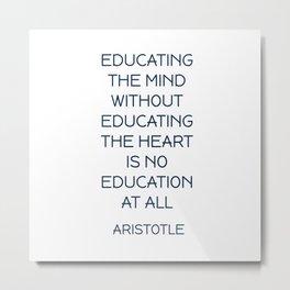 EDUCATING THE MIND - Aristotle Greek Philosophy Quote Metal Print