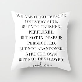 We Are Hard Pressed On Every Side, but Not Crushed... -2 Corinthians 4:8-9 Throw Pillow