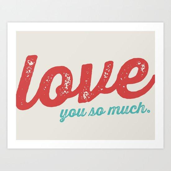 LOVE YOU SO MUCH Art Print
