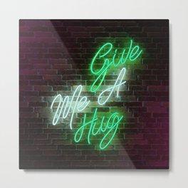 Give Me A Hug - Neon Sign Metal Print