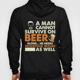 A Man Cannot Survive On Beer Alone He Needs Mountain Biking As Well Hoody