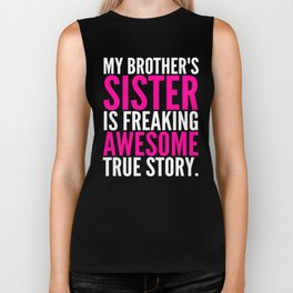My Brother's Sister is Freaking Awesome True Story (Black - White - Pink) Biker Tank