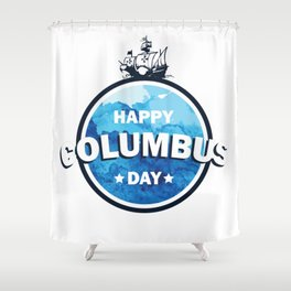 Columbus expedition ship around the world - Happy Columbus Day Shower Curtain