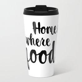 Home is where a food is Travel Mug