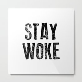 STAY WOKE Metal Print