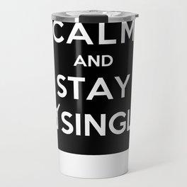 Keep Calm And Stay Single Travel Mug