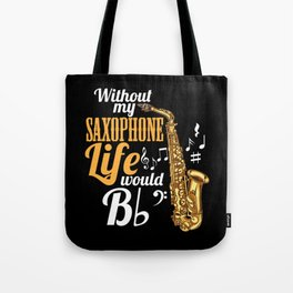 Without My Saxophone Life Would B (flat) Tote Bag