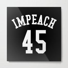 IMPEACH 45 (Black & White) Metal Print