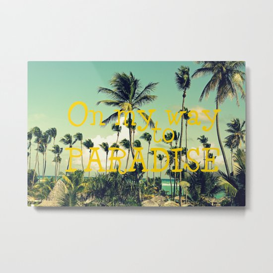 On my way to Paradise Metal Print