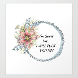 I'm Sweet, but I Will Fuck You Up! Art Print