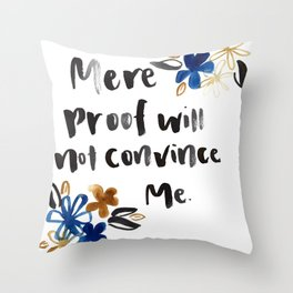 Mere Proof Will Not Convince Me Throw Pillow