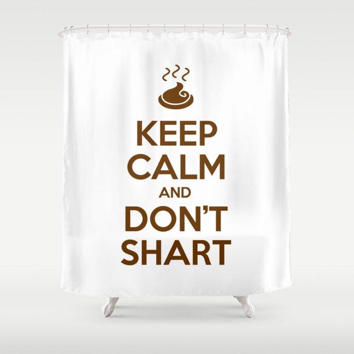 Keep Calm and Don't Shart Shower Curtain