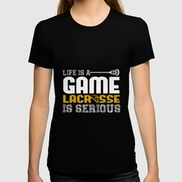 Life Is A Game Lacrosse Is Serious T-shirt
