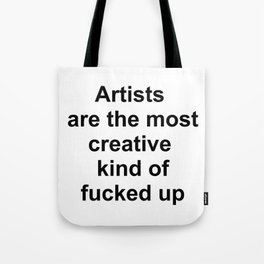 Artists are the most creative kind of fucked up //2 Tote Bag