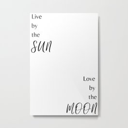 Live by the Sun Love by the Moon Metal Print