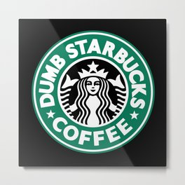 Dumb Starbucks Metal Print