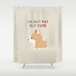Not fat but cute corgi Shower Curtain