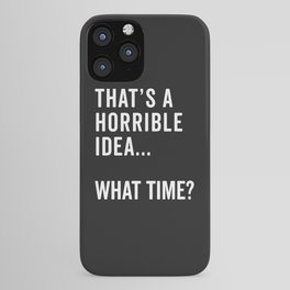 That's A Horrible Idea Funny Quote iPhone Case