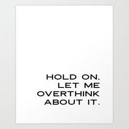 Funny Quotes: Hold On Let Me Overthink This Printable Art, Humorous Wall Art, Motivational Quote Pri Art Print