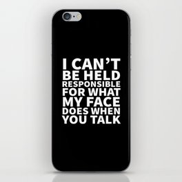 I Can't Be Held Responsible For What My Face Does When You Talk (Black & White) iPhone Skin