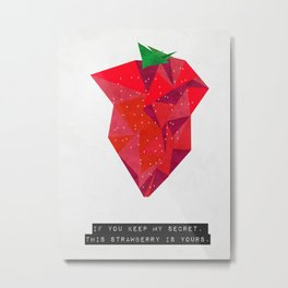 If you keep my secret, this strawberry is yours. Metal Print