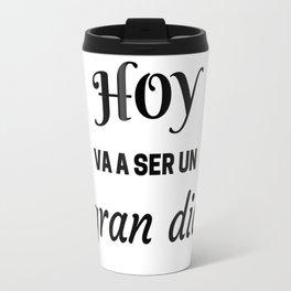 HOY VA A SER UN GRAN DIA - SPANISH Travel Mug
